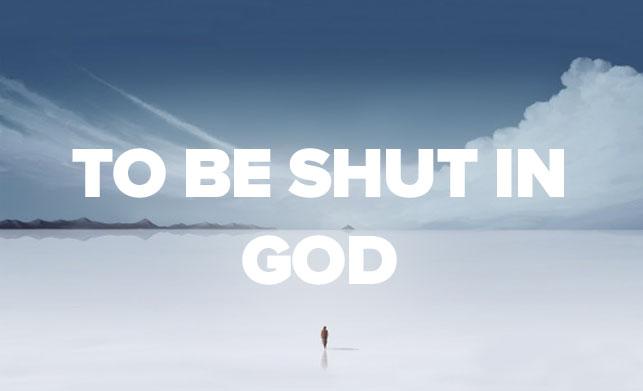 aspire-to-be-shut-in-God
