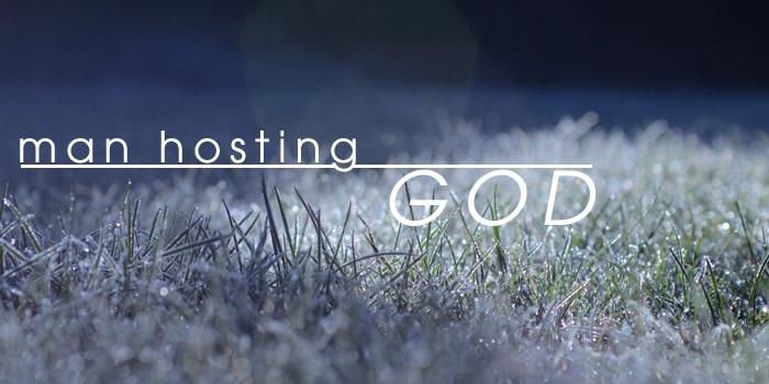 man-hosting-God